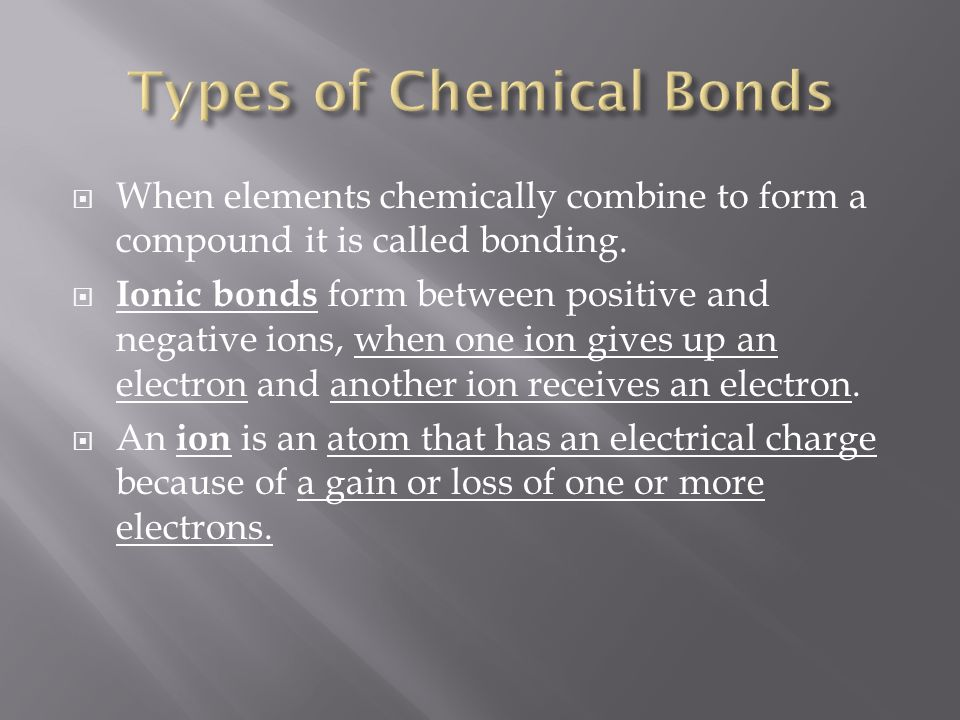  When elements chemically combine to form a compound it is called bonding.