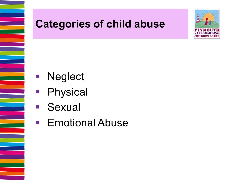 Categories of child abuse  Neglect  Physical  Sexual  Emotional Abuse
