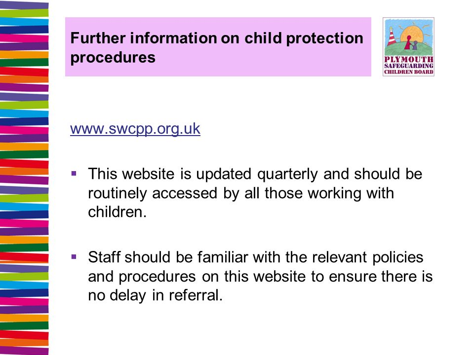 Further information on child protection procedures    This website is updated quarterly and should be routinely accessed by all those working with children.