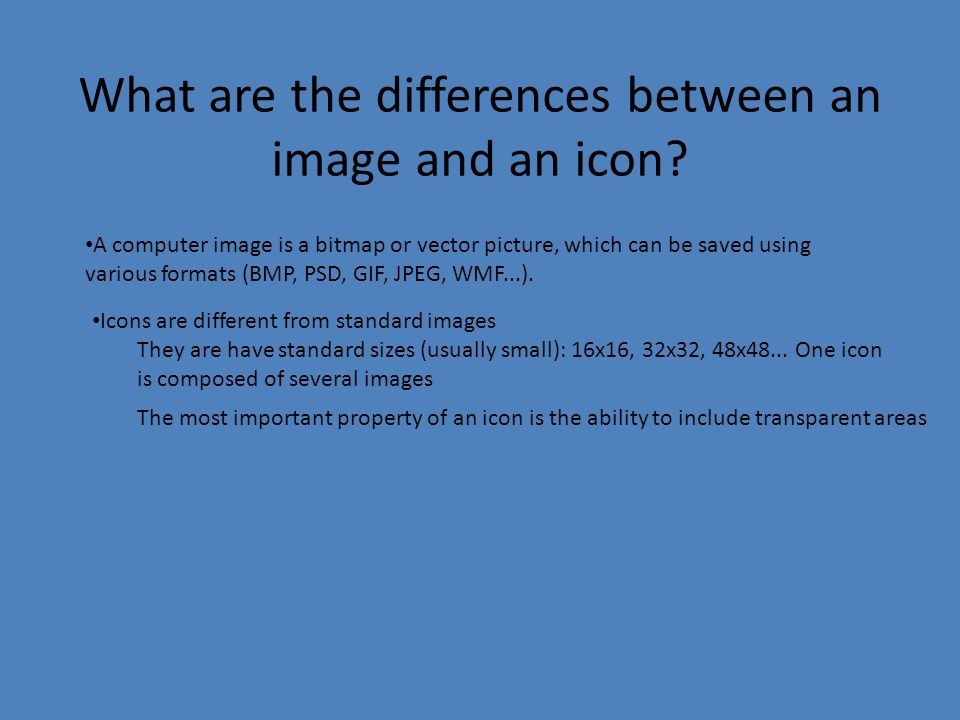 Why Icon? An icon is a small picture that represents a file