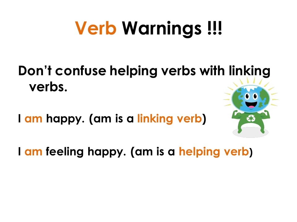 Verb Warnings !!. Don't confuse helping verbs with linking verbs.
