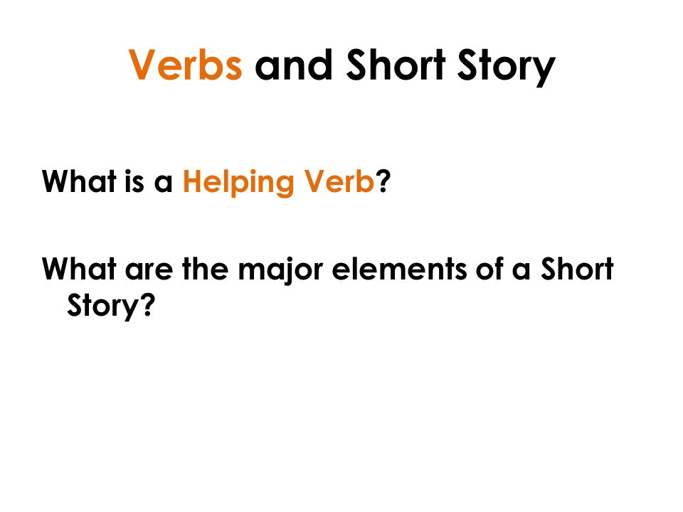 Verbs and Short Story What is a Helping Verb What are the major elements of a Short Story