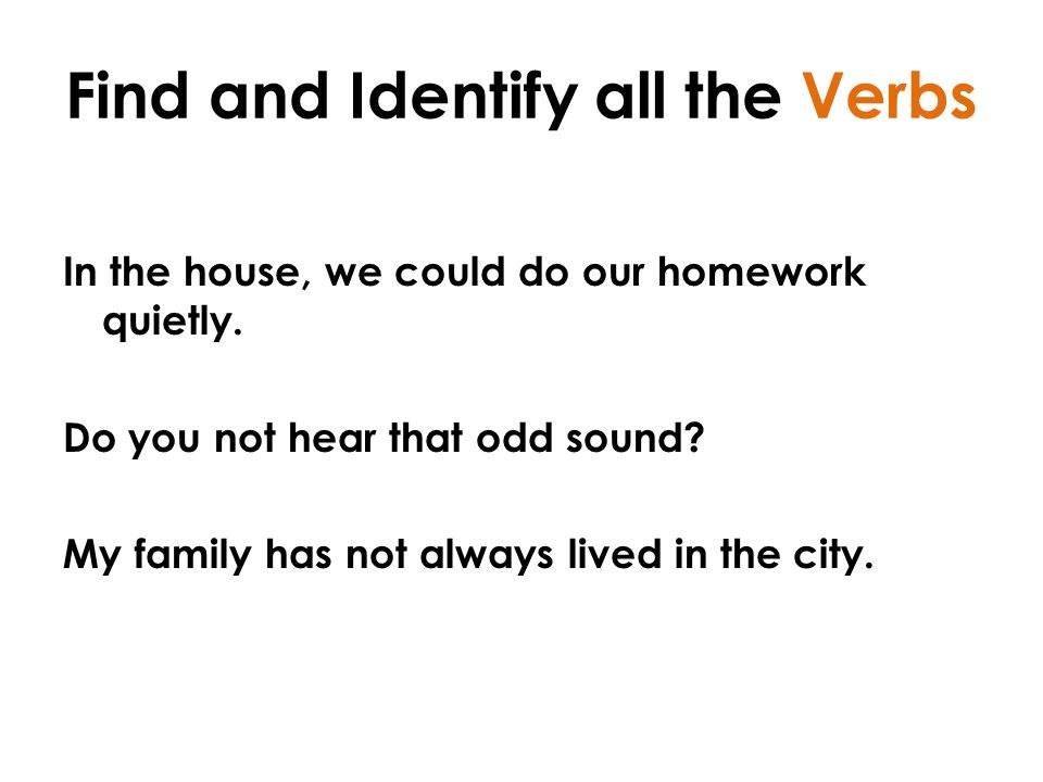 Find and Identify all the Verbs In the house, we could do our homework quietly.