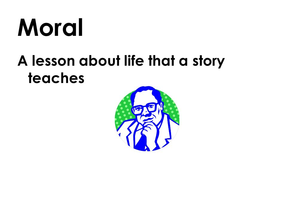 Moral A lesson about life that a story teaches