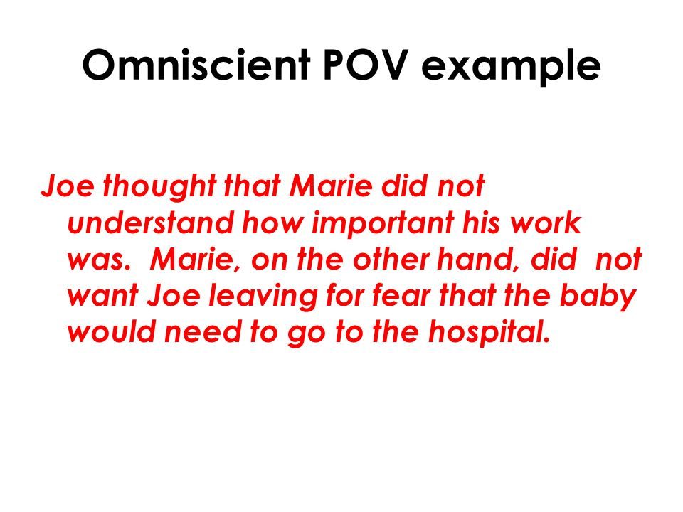 Omniscient POV example Joe thought that Marie did not understand how important his work was.