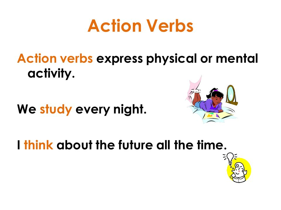 Action Verbs Action verbs express physical or mental activity.