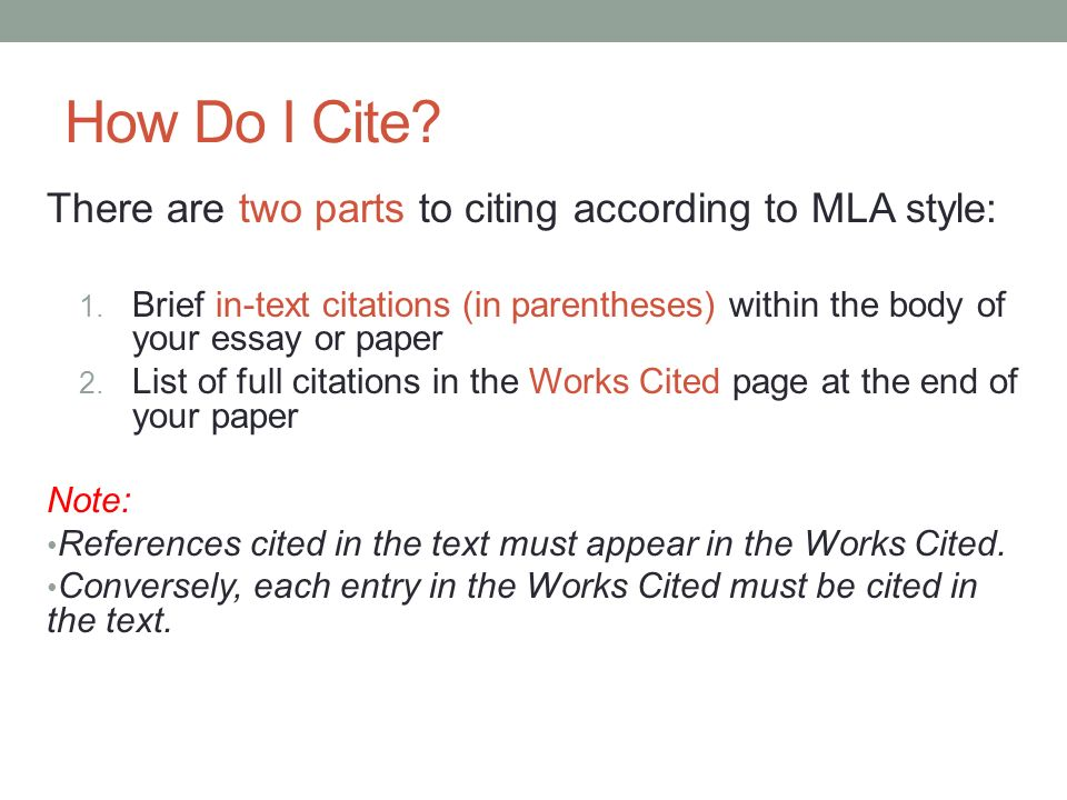 How Do I Cite. There are two parts to citing according to MLA style: 1.