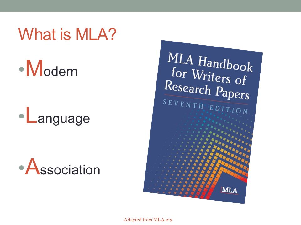 What is MLA M odern L anguage A ssociation Adapted from MLA.org