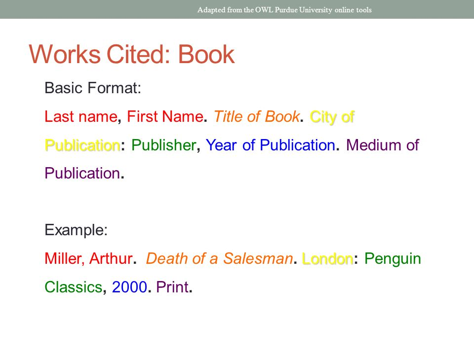 Works Cited: Book Basic Format: City of Publication Last name, First Name.