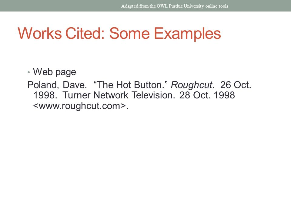 Works Cited: Some Examples Web page Poland, Dave. The Hot Button. Roughcut.