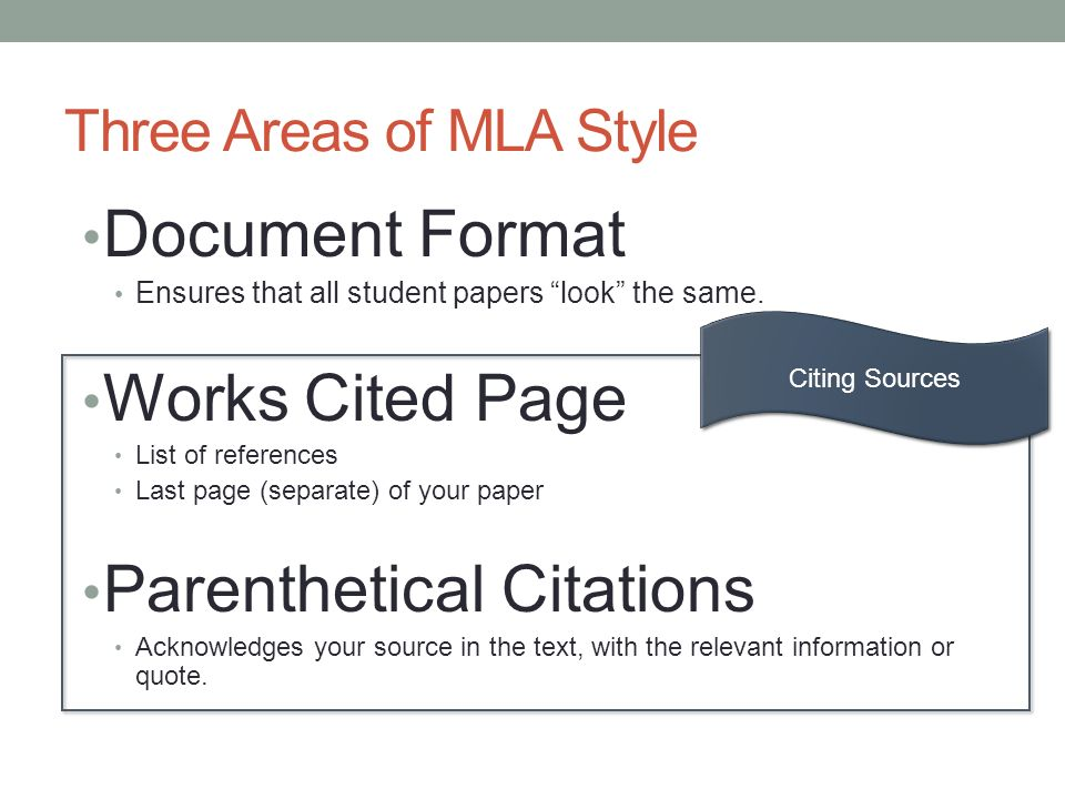 Three Areas of MLA Style Document Format Ensures that all student papers look the same.