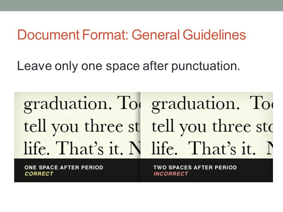 Document Format: General Guidelines Leave only one space after punctuation.