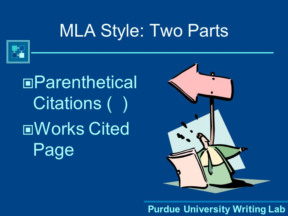 Purdue University Writing Lab Cross-referencing: Using MLA Format A workshop brought to you by the Purdue University Writing Lab (and Mrs.
