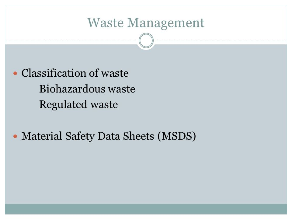 Waste Management Classification of waste Biohazardous waste Regulated waste Material Safety Data Sheets (MSDS)