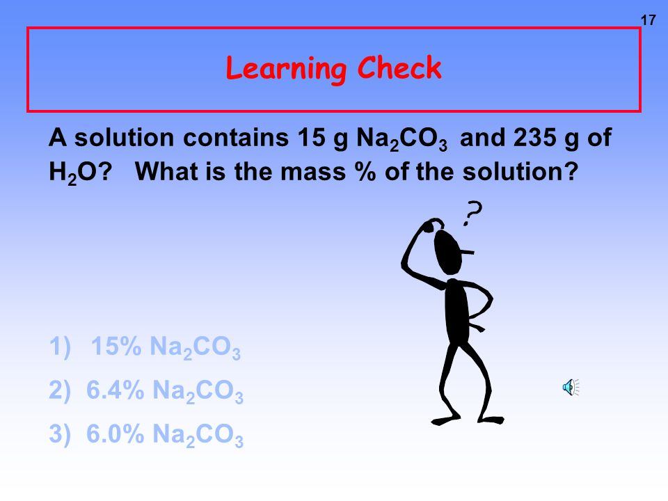 16 Calculating Concentrations Calculate molality Dissolve 62.1 g (1.00 mol) of ethylene glycol in 250.