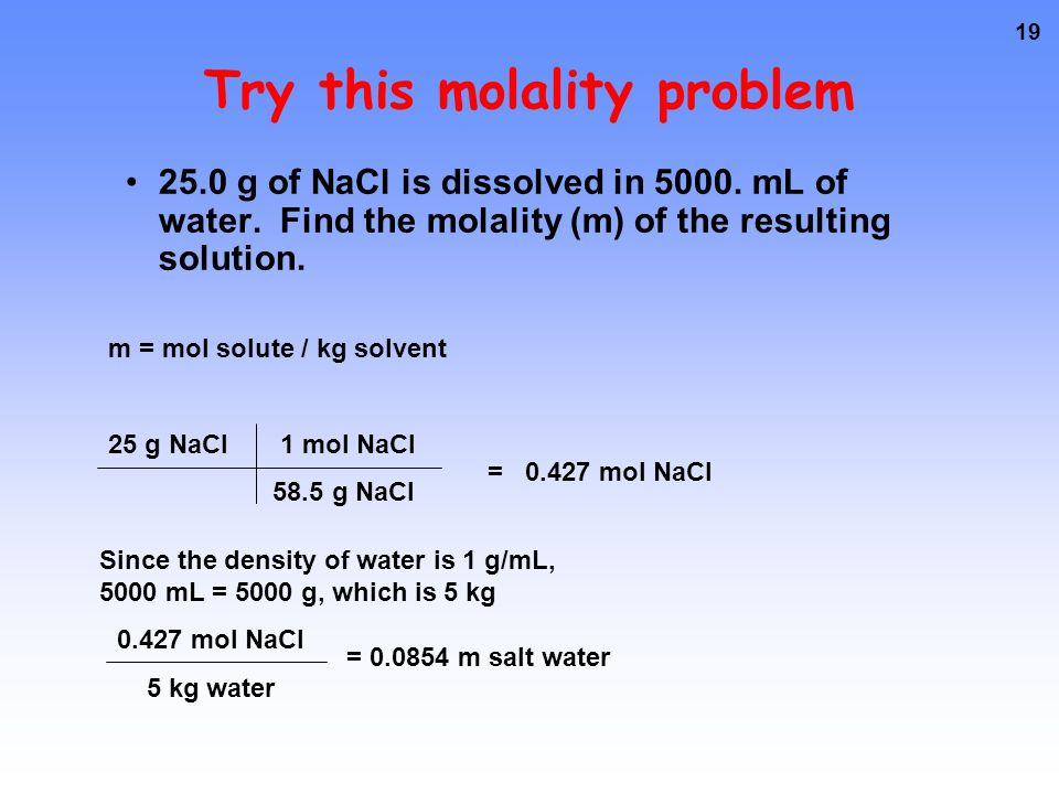 18 Using mass % How many grams of NaCl are needed to prepare 250 g of a 10.0% (by mass) NaCl solution