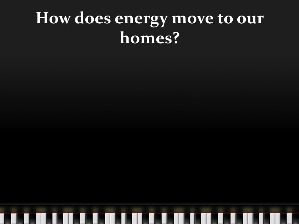 How does energy move to our homes