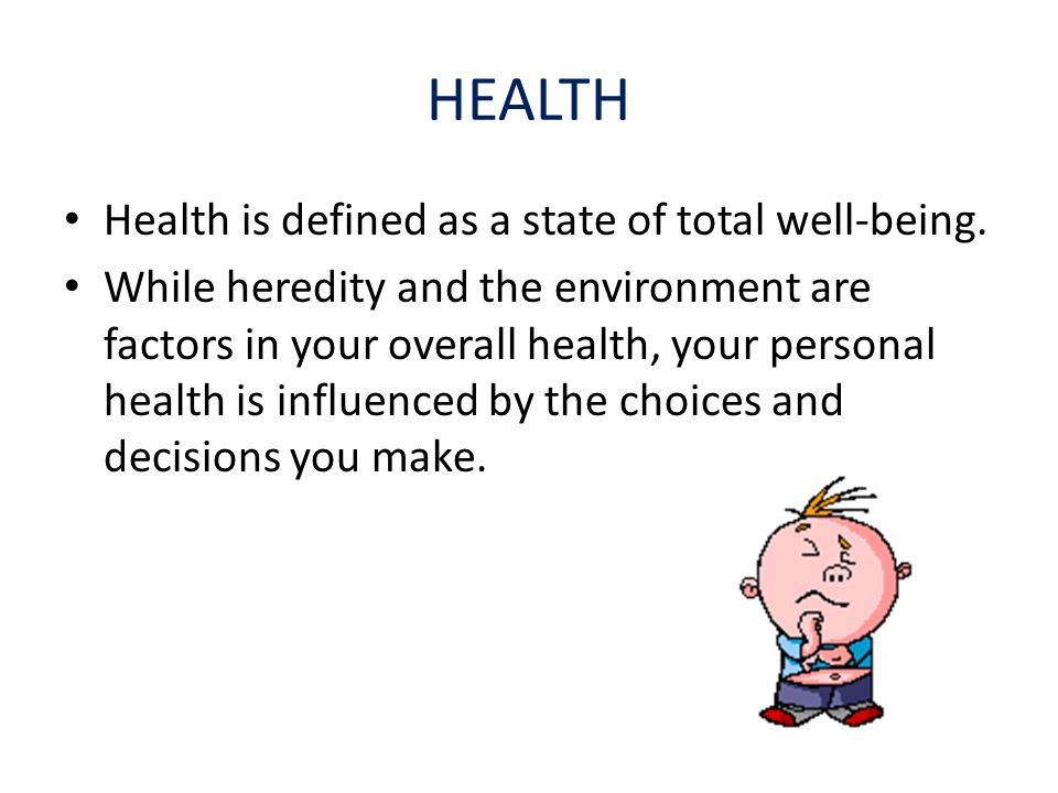 HEALTH Health is defined as a state of total well-being.
