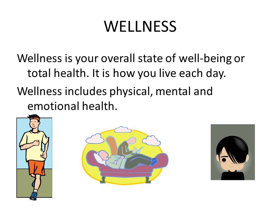WELLNESS Wellness is your overall state of well-being or total health.