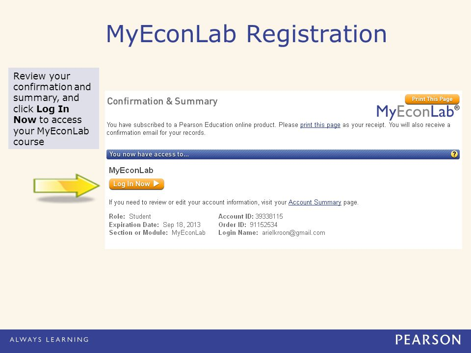 MyEconLab Registration Review your confirmation and summary, and click Log In Now to access your MyEconLab course