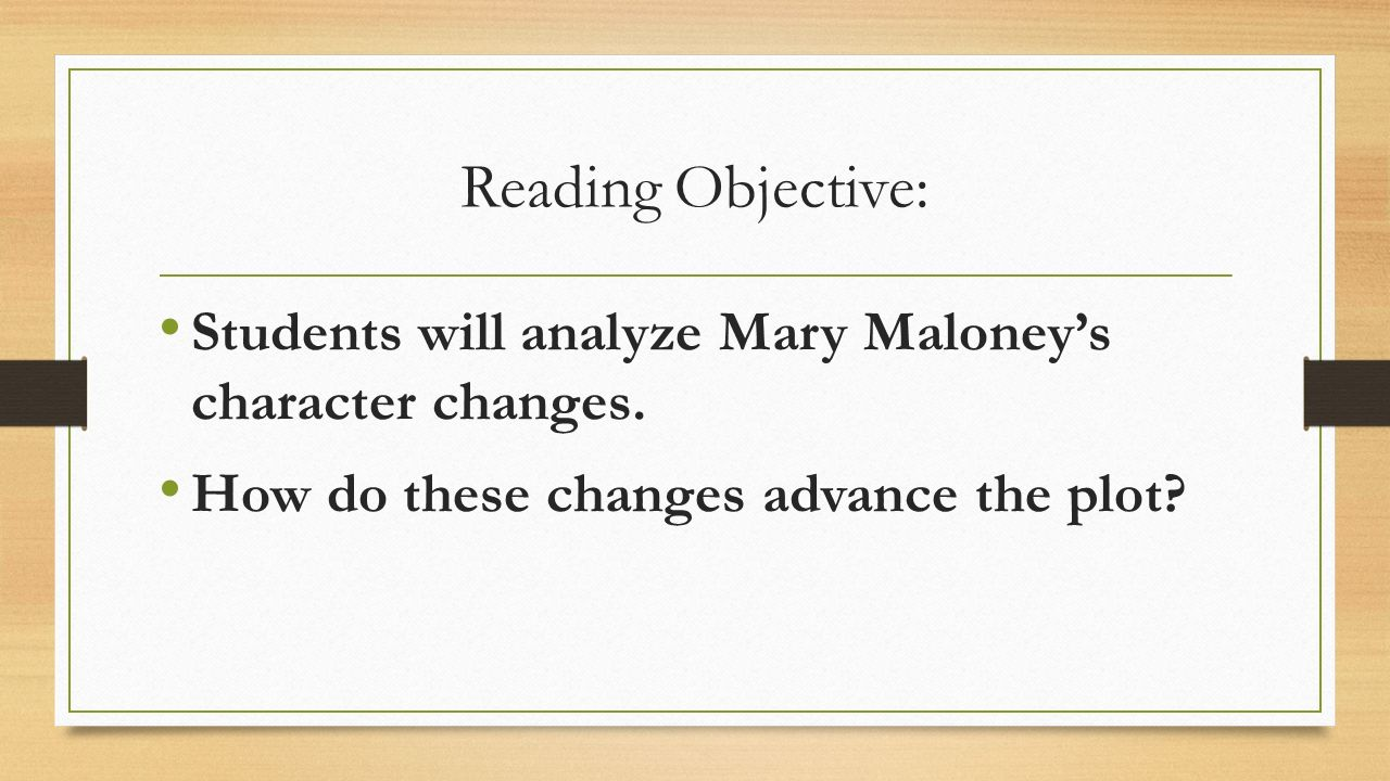 Reading Objective: Students will analyze Mary Maloney's character changes.
