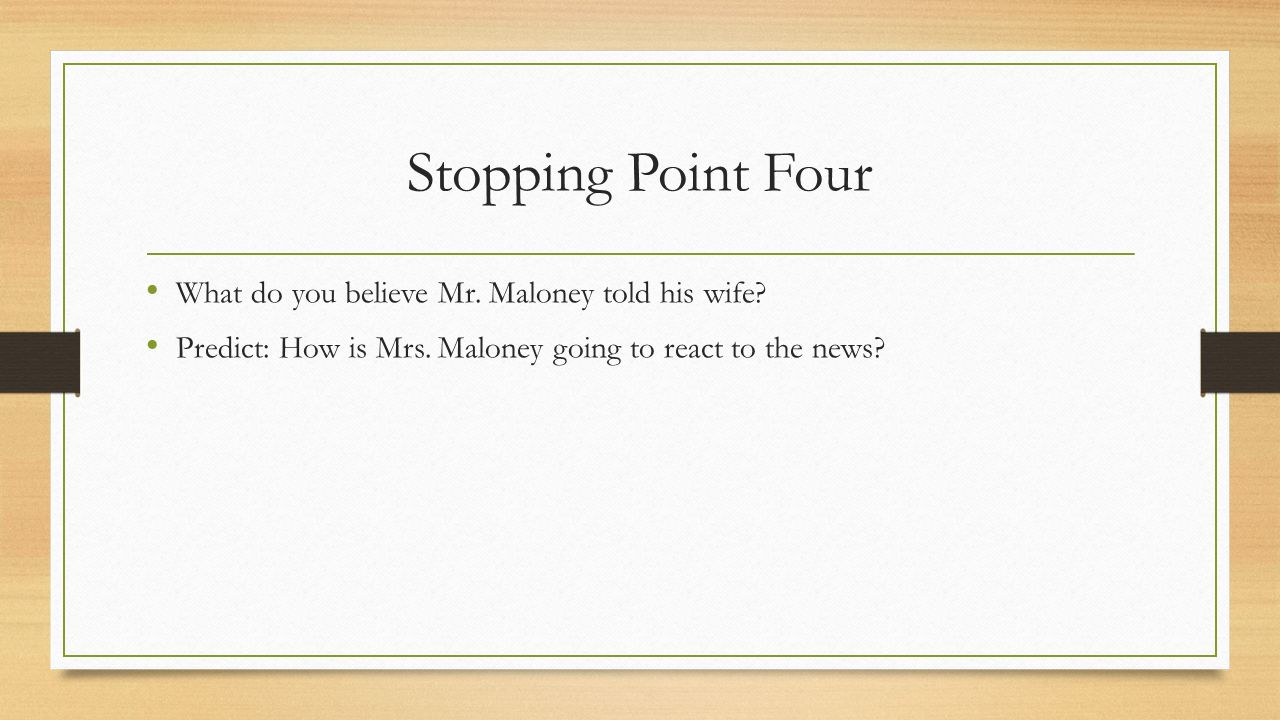 Stopping Point Four What do you believe Mr. Maloney told his wife.