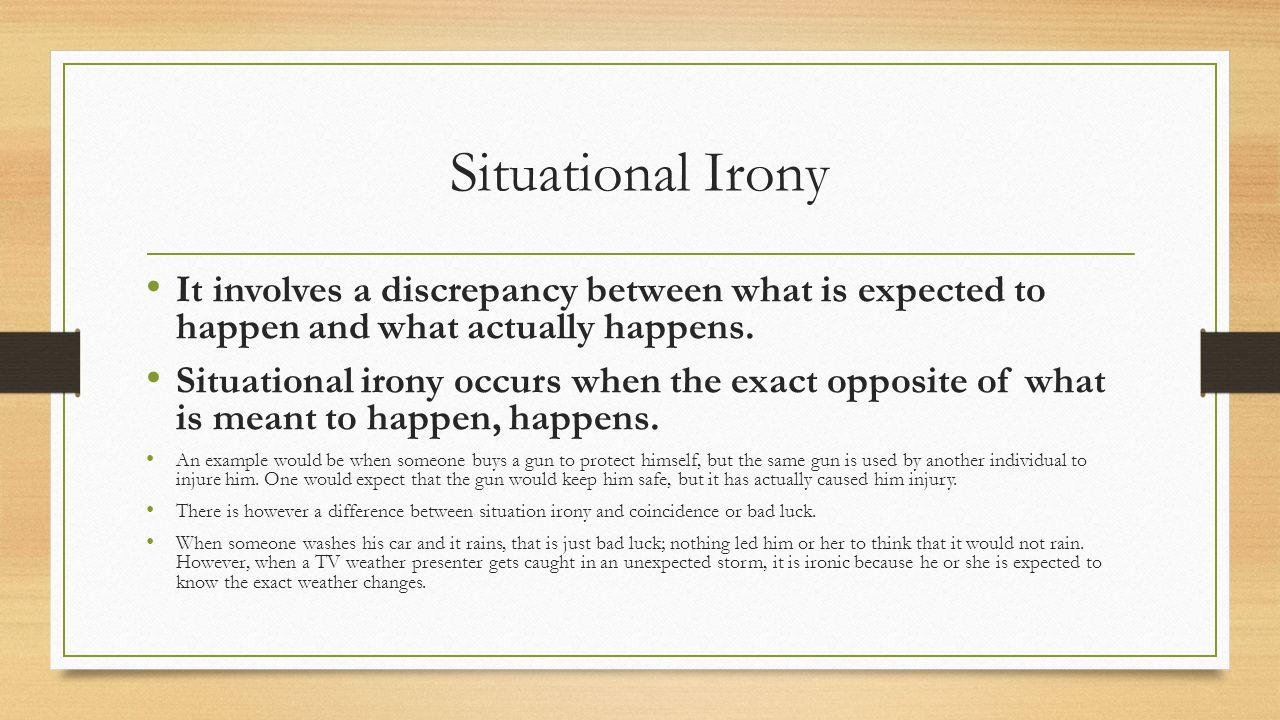 Situational Irony It involves a discrepancy between what is expected to happen and what actually happens.