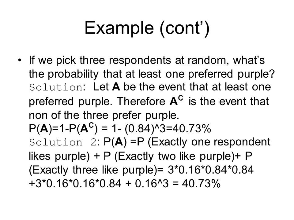 Example (cont') If we pick three respondents at random, what's the probability that at least one preferred purple.