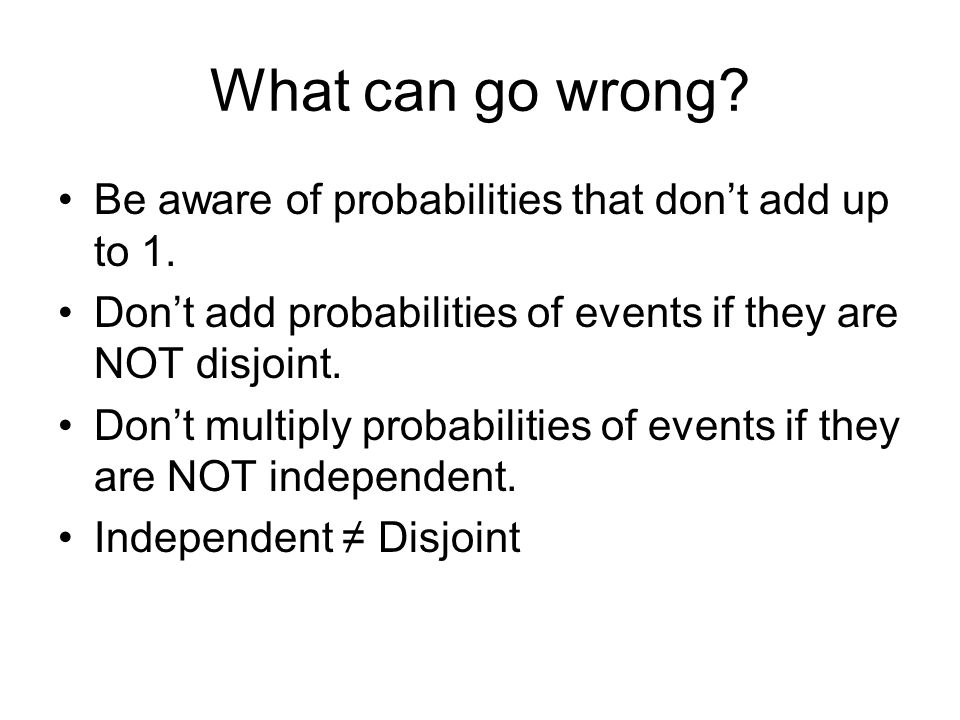 What can go wrong. Be aware of probabilities that don't add up to 1.