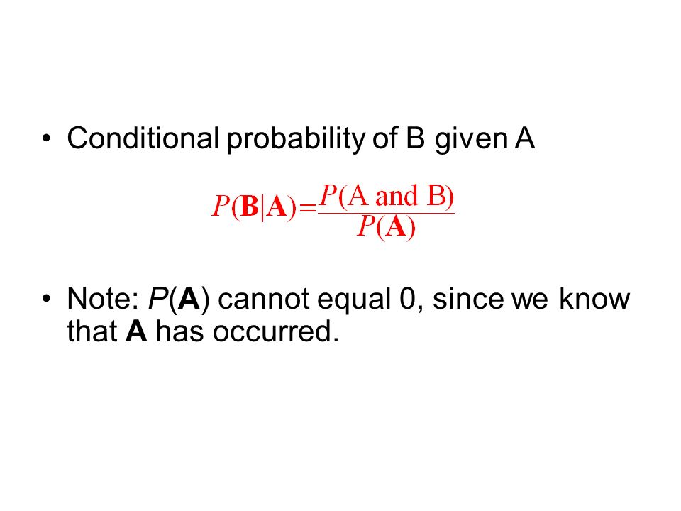 Conditional probability of B given A Note: P(A) cannot equal 0, since we know that A has occurred.
