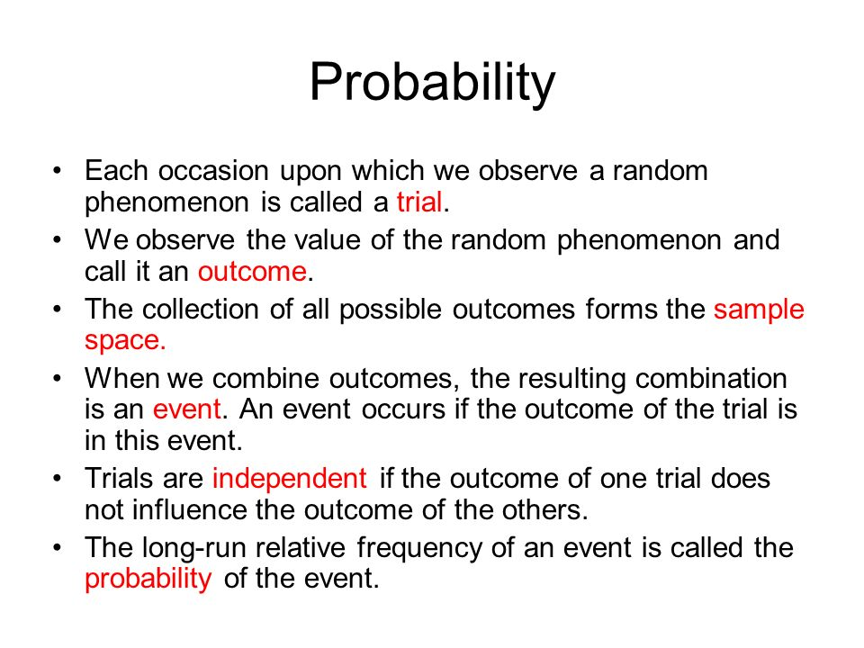 Probability Each occasion upon which we observe a random phenomenon is called a trial.