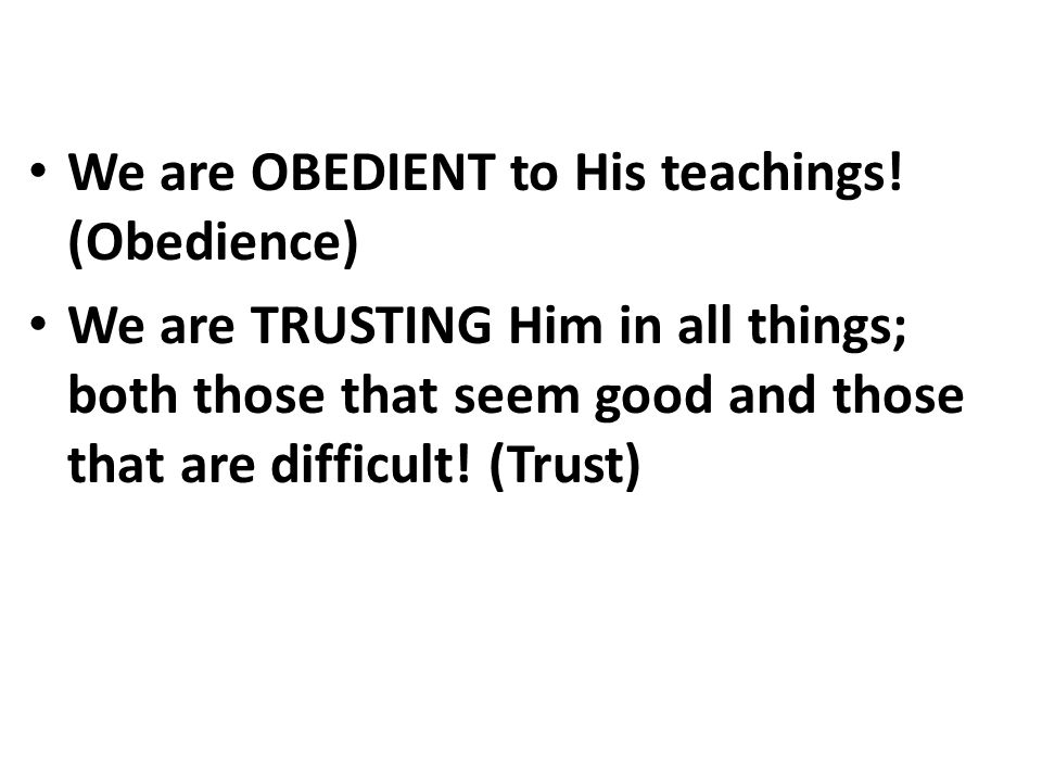 We are OBEDIENT to His teachings.