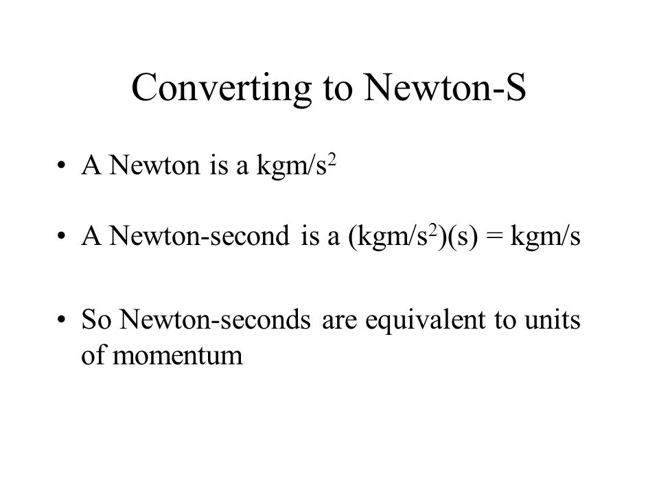 15 Converting To Newton S A Is Kgm 2 Second So Seconds Are Equivalent Units Of Momentum
