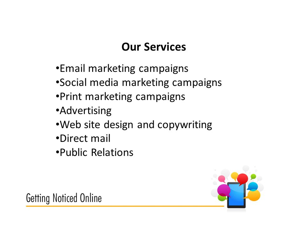 Our Services  marketing campaigns Social media marketing campaigns Print marketing campaigns Advertising Web site design and copywriting Direct mail Public Relations