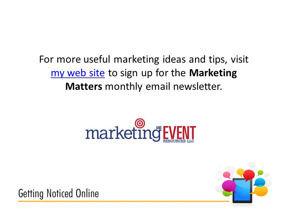 For more useful marketing ideas and tips, visit my web site to sign up for the Marketing Matters monthly  newsletter.