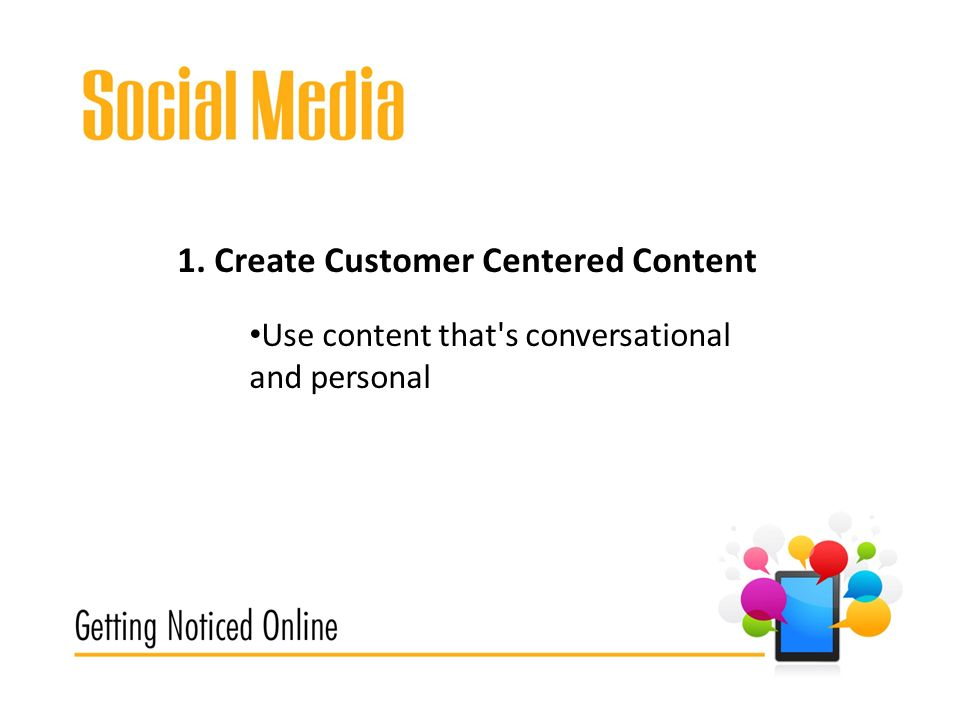 1. Create Customer Centered Content Use content that s conversational and personal