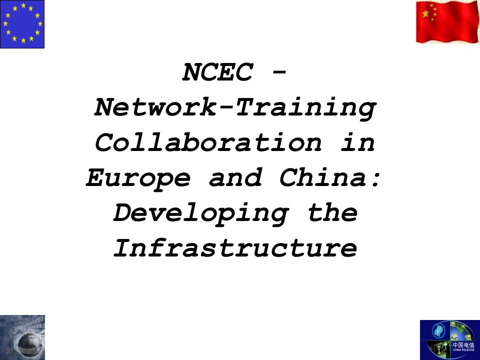 NCEC - Network-Training Collaboration in Europe and China: Developing the Infrastructure