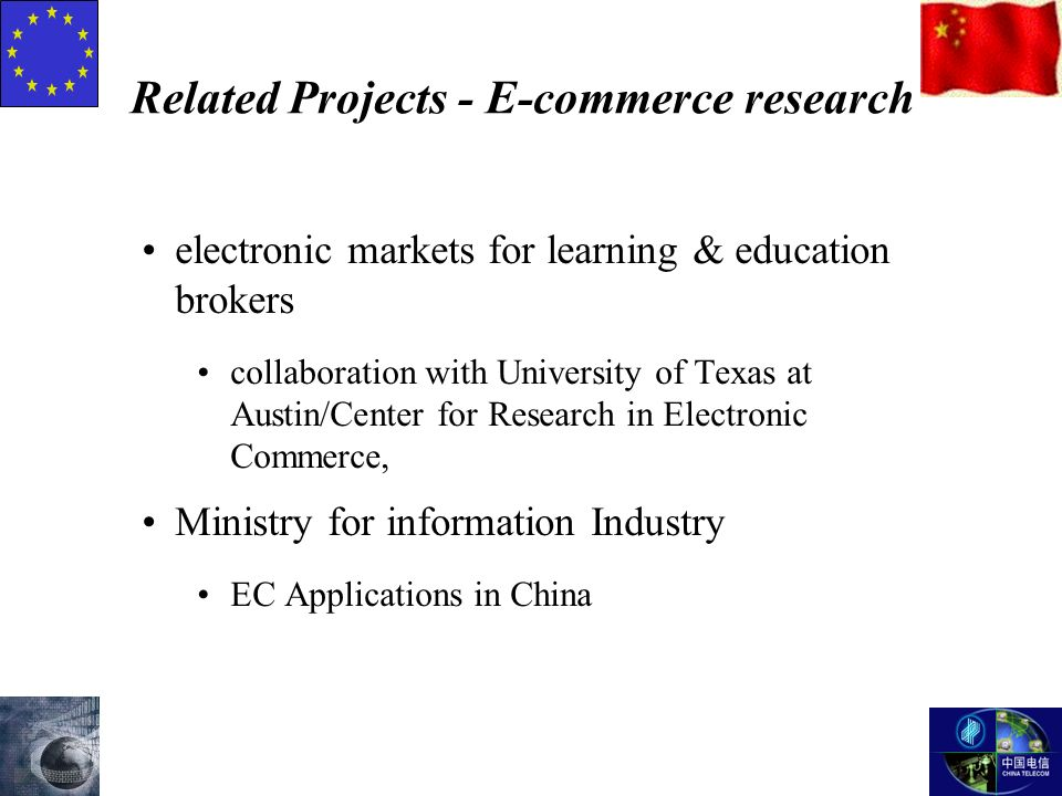Related Projects - E-commerce research electronic markets for learning & education brokers collaboration with University of Texas at Austin/Center for Research in Electronic Commerce, Ministry for information Industry EC Applications in China