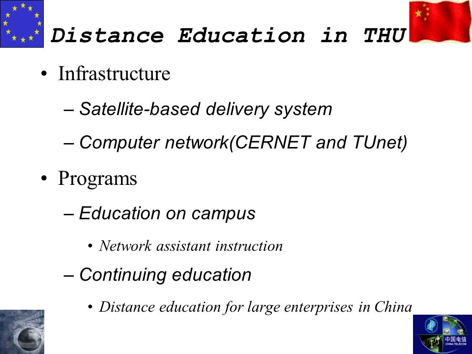 Distance Education in THU Infrastructure –Satellite-based delivery system –Computer network(CERNET and TUnet) Programs –Education on campus Network assistant instruction –Continuing education Distance education for large enterprises in China