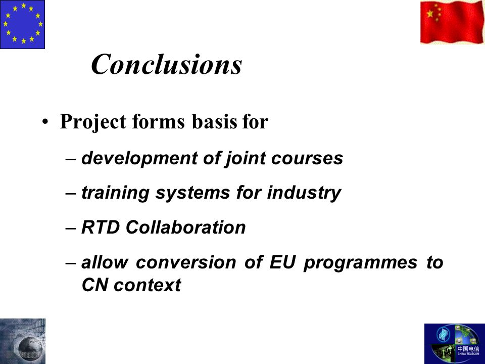 Conclusions Project forms basis for –development of joint courses –training systems for industry –RTD Collaboration –allow conversion of EU programmes to CN context