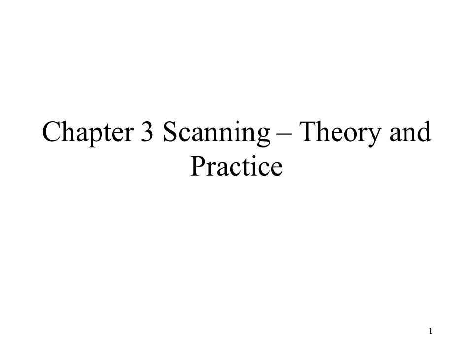 1 Chapter 3 Scanning – Theory and Practice