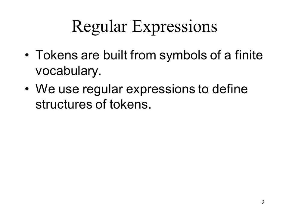 3 Regular Expressions Tokens are built from symbols of a finite vocabulary.