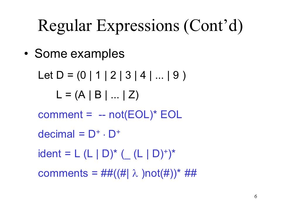 6 Regular Expressions (Cont'd) Some examples Let D = (0 | 1 | 2 | 3 | 4 |...