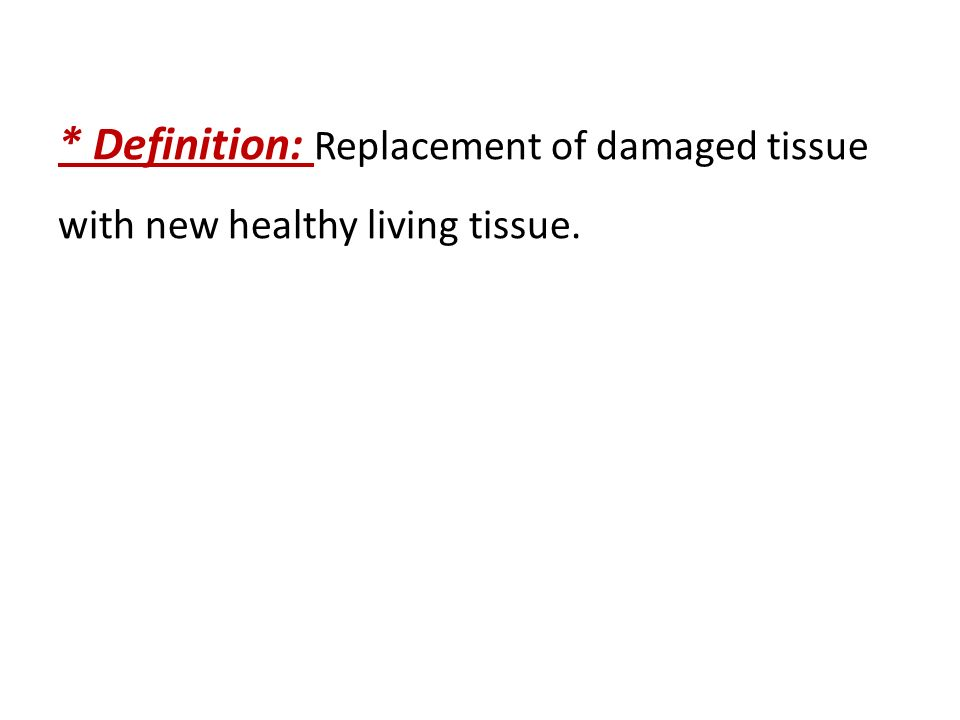 Repair  * Definition: Replacement of damaged tissue with new