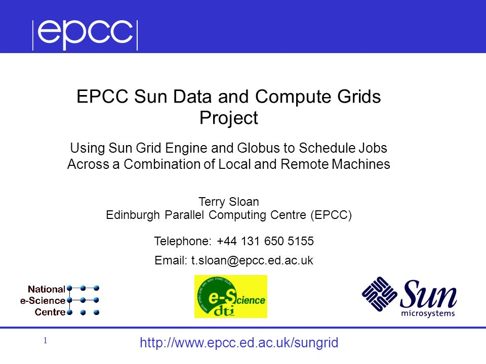1 EPCC Sun Data and Compute Grids Project Using Sun Grid Engine and