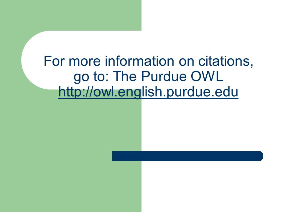 For more information on citations, go to: The Purdue OWL