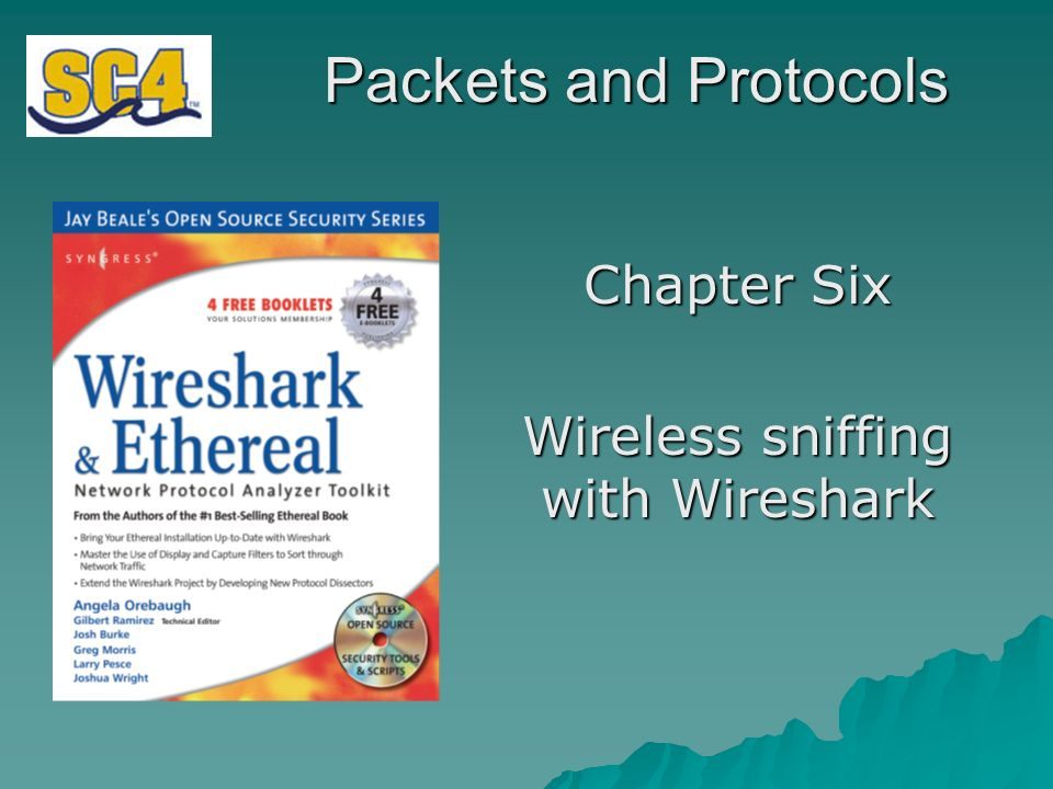 Packets and Protocols Chapter Six Wireless sniffing with