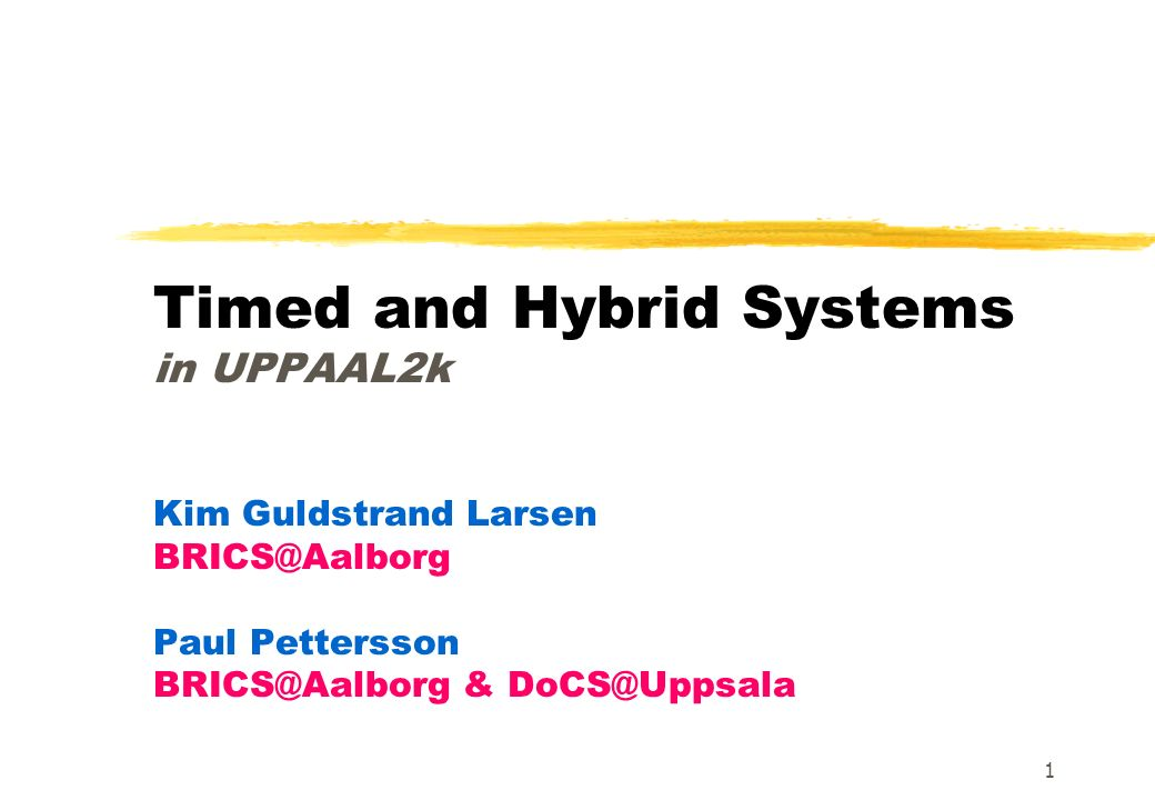 1 Timed and Hybrid Systems in UPPAAL2k Kim Guldstrand Larsen Paul Pettersson &
