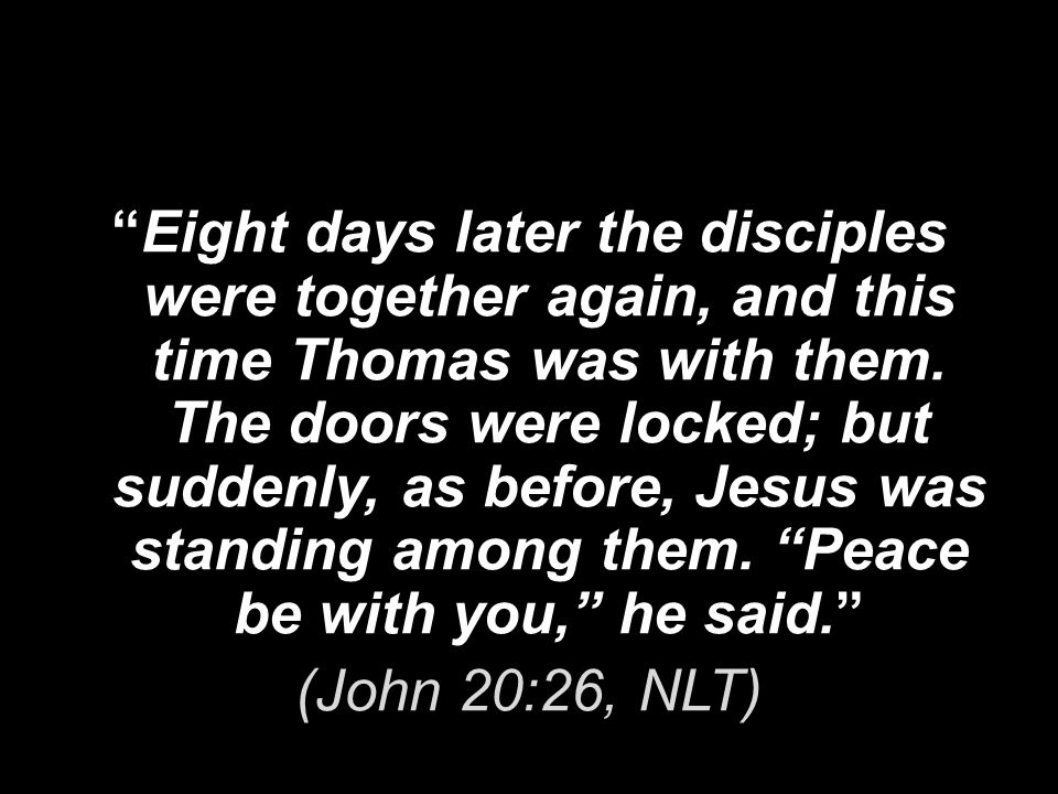 Eight days later the disciples were together again, and this time Thomas was with them.
