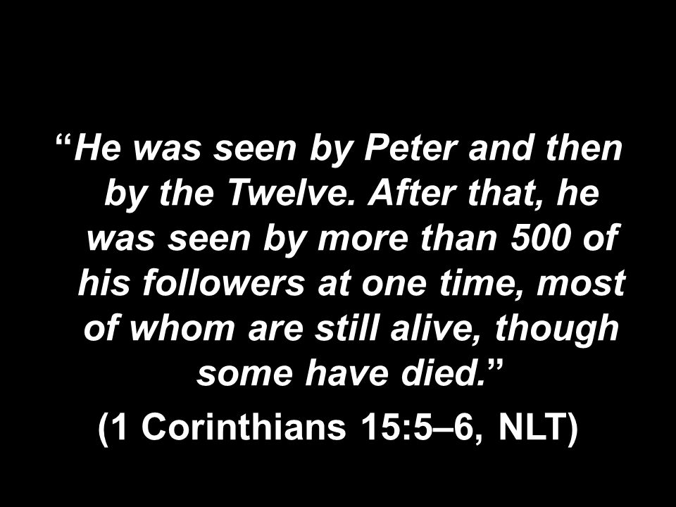 He was seen by Peter and then by the Twelve.